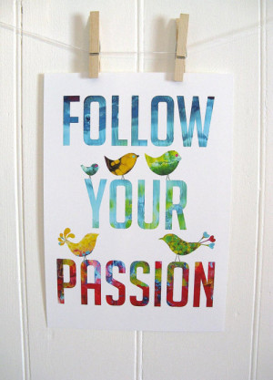 via Typography print Quote Print follow your passion by KathyPanton )