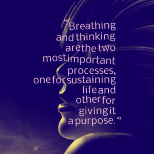 Quotes About: Breathing and thinking