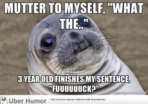 need to drop my cursing habit, immediately.