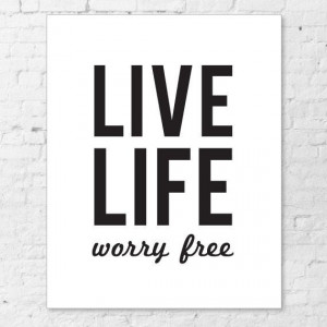 Live Life - Worry Free - Simple life quotes