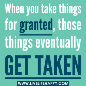 Take for Granted Quotes – Taking things for Granted – Quote - When ...