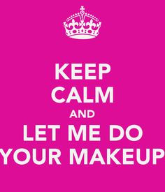 KEEP CALM AND LET ME DO YOUR MAKEUP - KEEP CALM AND CARRY ON Image ...