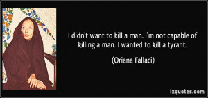 quote-i-didn-t-want-to-kill-a-man-i-m-not-capable-of-killing-a-man-i ...