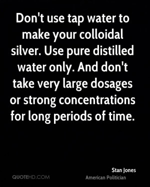 Don't use tap water to make your colloidal silver. Use pure distilled ...
