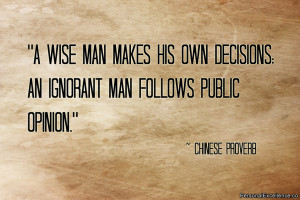 """... ; an ignorant man follows public opinion."""" ~ Chinese Proverb"""