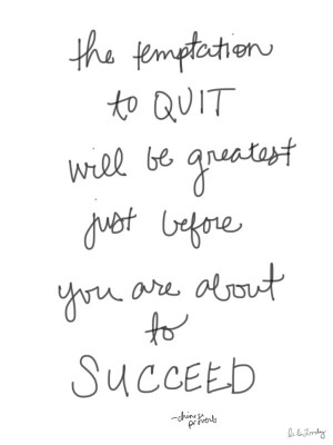 ... you are trying to succeed or maybe just survive at, but don't quit