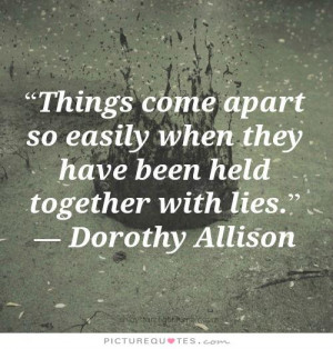 ... so easily when they have been held together with lies Picture Quote #1