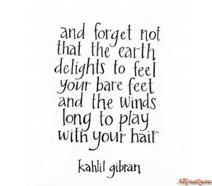... Your bare feet and the winds long to play with your hair ~ Earth Quote