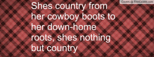... from her cowboy boots to her down-home roots, shes nothing but country