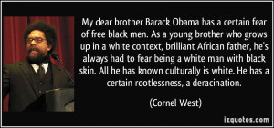 My dear brother Barack Obama has a certain fear of free black men. As ...