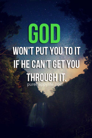 God Quote: God won't put you to it if he can't get you through it.
