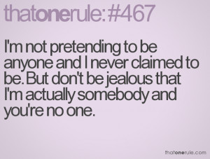 not pretending to be anyone and I never claimed to be. But don't ...