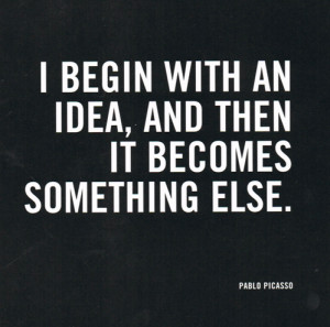 "begin with an idea, and then it becomes something else."" Pablo ..."