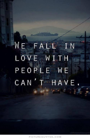 quotes about falling for someone you cant have