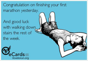 ... marathon yesterday. And good luck walking down stairs the rest of the
