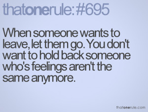 When someone wants to leave, let them go. You don't want to hold back ...