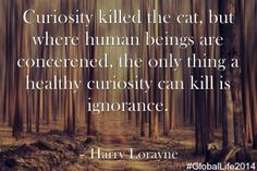 ... can kill is ignorance. ~ Harry Lorayne #GlobalLife2014 #Quotes