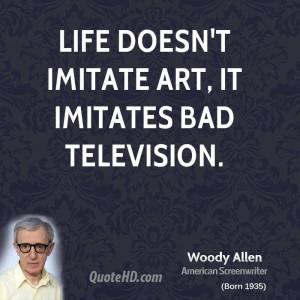 Life doesn't imitate art, it imitates bad television.