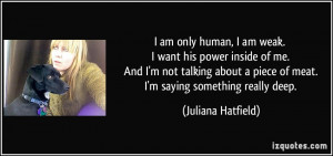 am only human, I am weak. I want his power inside of me. And I'm not ...