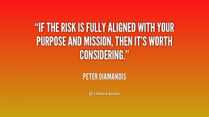 If the risk is fully aligned with your purpose and mission, then it's ...