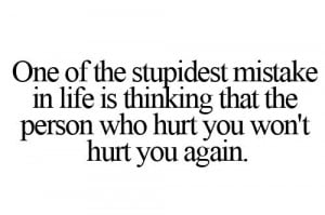 ... Is Thinking That The Person Who Hurt You Won't Hurt You Again
