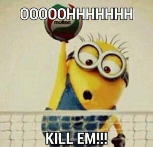 hahaha I Play Volleyball and i'm Proud of IT!! Minion :3 xD
