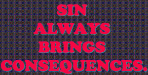 ... .com/sin-always-brings-consequences-bible-quote/][img] [/img][/url