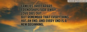 Families drift apart.Friendships fade away.Love dies out.But remember ...