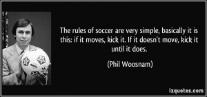 The rules of soccer are very simple, basically it is this: if it moves ...