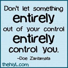 ... entirely out of your control entirely control you doe zantamata