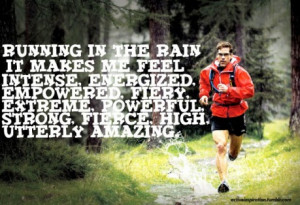 It was fun and I felt good. Running in the rain makes you feel like a ...