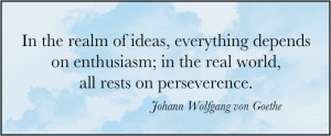 ... depends on enthusiasm; in the real world, all rests on perseverance
