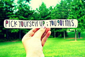 Motivational Quote: Pick Yourself Up; You Got This