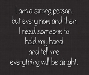 am a strong person but every now and then i need someone to hold my ...
