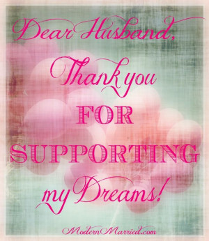 Dear Husband, Thank you for supporting my dreams. #marriage #quotes # ...