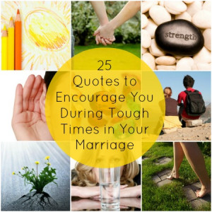 ... 25 quotes to encourage you during the tough times in your marriage