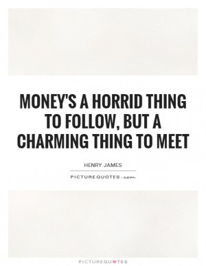 ... horrid thing to follow, but a charming thing to meet Picture Quote #1