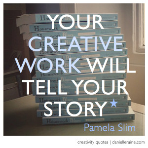Pamela slim body of work creativity quote