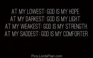 was weak god was my strength. He never left me alone at my hard times ...