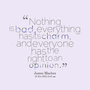 ... , everything has its charm, and everyone has the right to an opinion