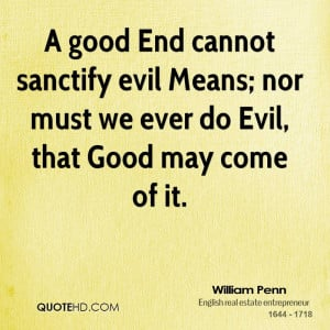 good End cannot sanctify evil Means; nor must we ever do Evil, that ...