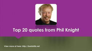 Top 20 Quotes From Phil Knight