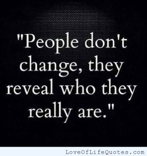 posts people don t change they reveal who they really are don t change ...