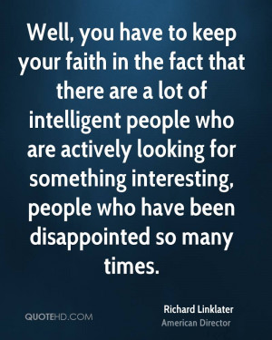 Well, you have to keep your faith in the fact that there are a lot of ...
