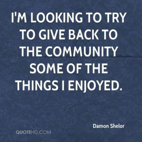 damon-shelor-quote-im-looking-to-try-to-give-back-to-the-community.jpg