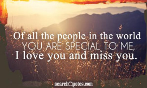 ... people in the world you are special to me, I love you and miss you