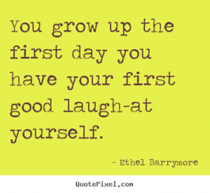 Quotes about inspirational - You grow up the first day you have your ...