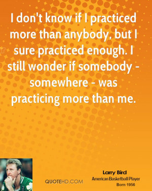 larry-bird-larry-bird-i-dont-know-if-i-practiced-more-than-anybody.jpg