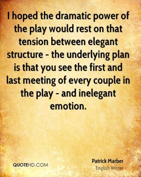 Patrick Marber - I hoped the dramatic power of the play would rest on ...