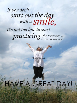 Have A great day - If you don't start out the day with a smile, it's ...
